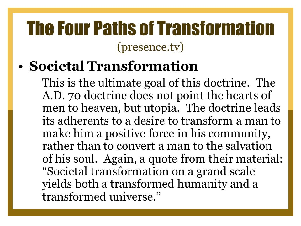 The Four Paths of Transformation (presence.tv) Societal Transformation This is the ultimate goal of this doctrine.