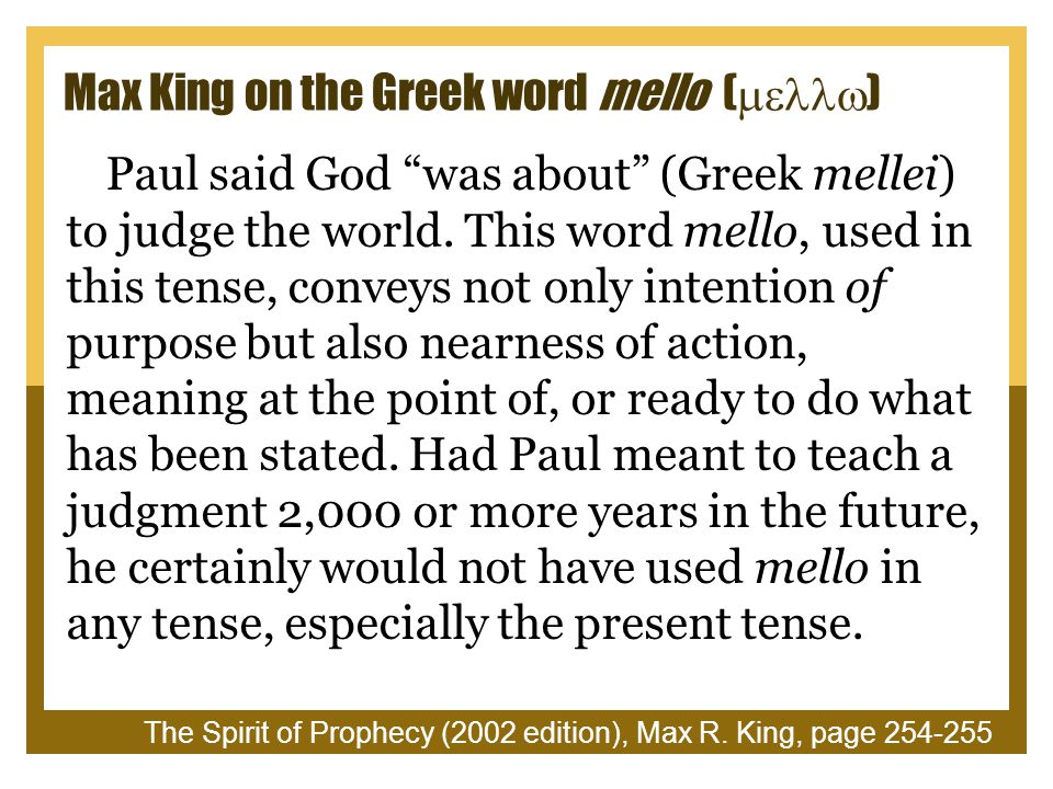 Max King on the Greek word mello (  ) Paul said God was about (Greek mellei) to judge the world.