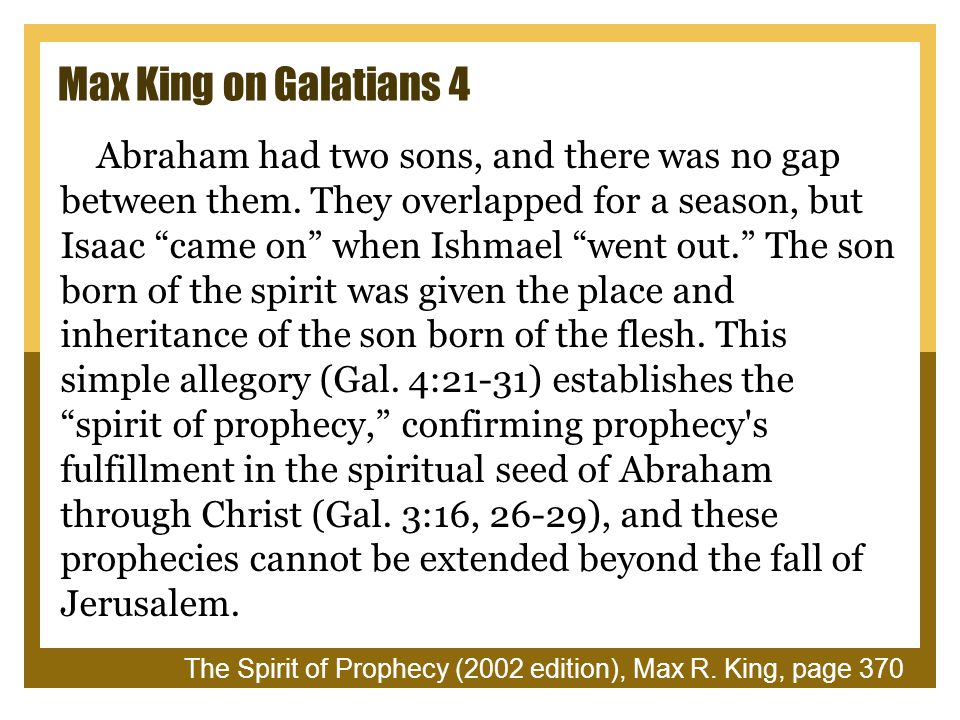 Max King on Galatians 4 Abraham had two sons, and there was no gap between them.