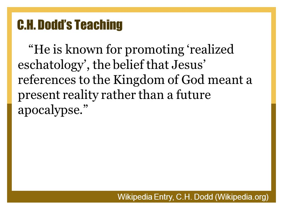 """C.H. Dodd's Teaching """"He is known for promoting 'realized eschatology', the belief that Jesus' references to the Kingdom of God meant a present realit"""