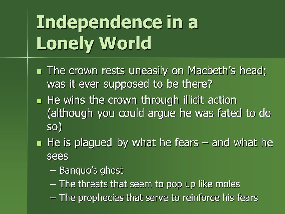 Independence in a Lonely World The crown rests uneasily on Macbeth's head; was it ever supposed to be there.