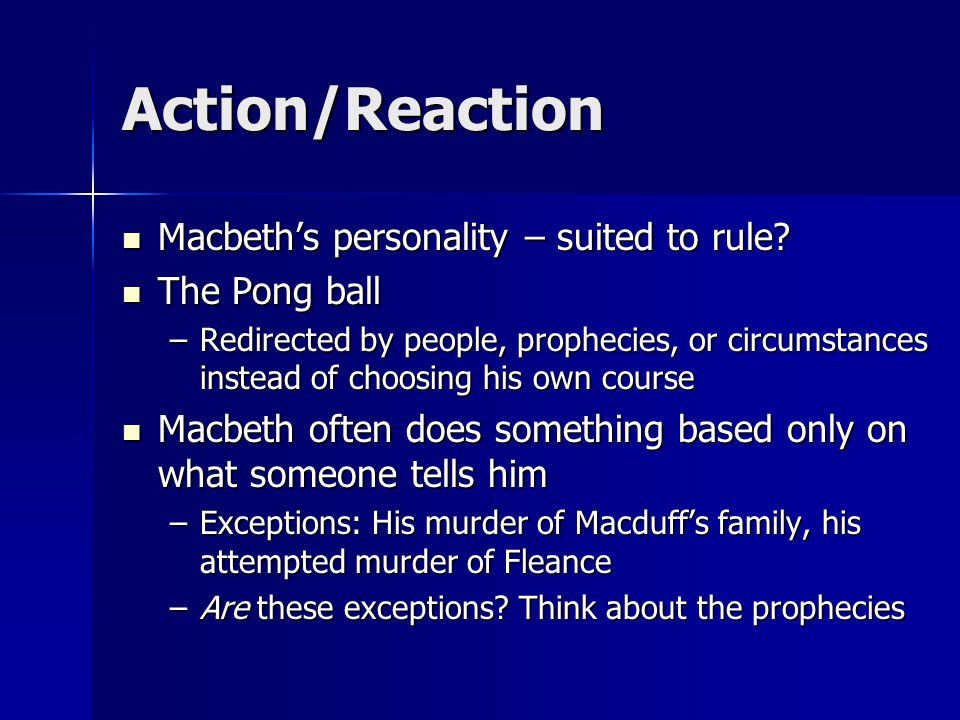 Action/Reaction Macbeth's personality – suited to rule.