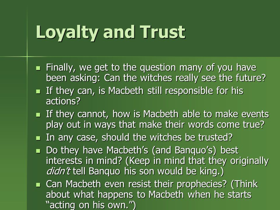 Loyalty and Trust Finally, we get to the question many of you have been asking: Can the witches really see the future.