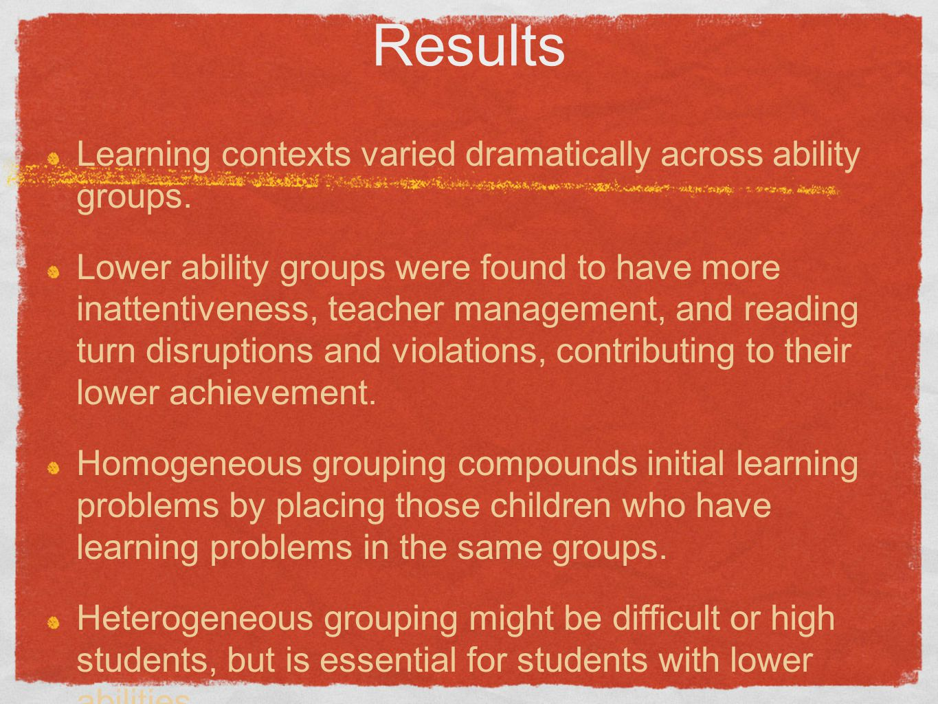 Results Learning contexts varied dramatically across ability groups. Lower ability groups were found to have more inattentiveness, teacher management,