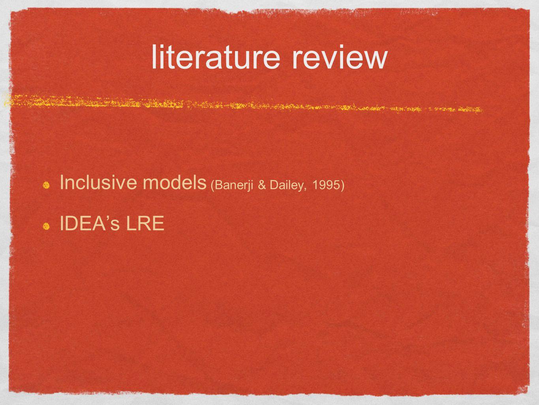 literature review Inclusive models (Banerji & Dailey, 1995) IDEA's LRE