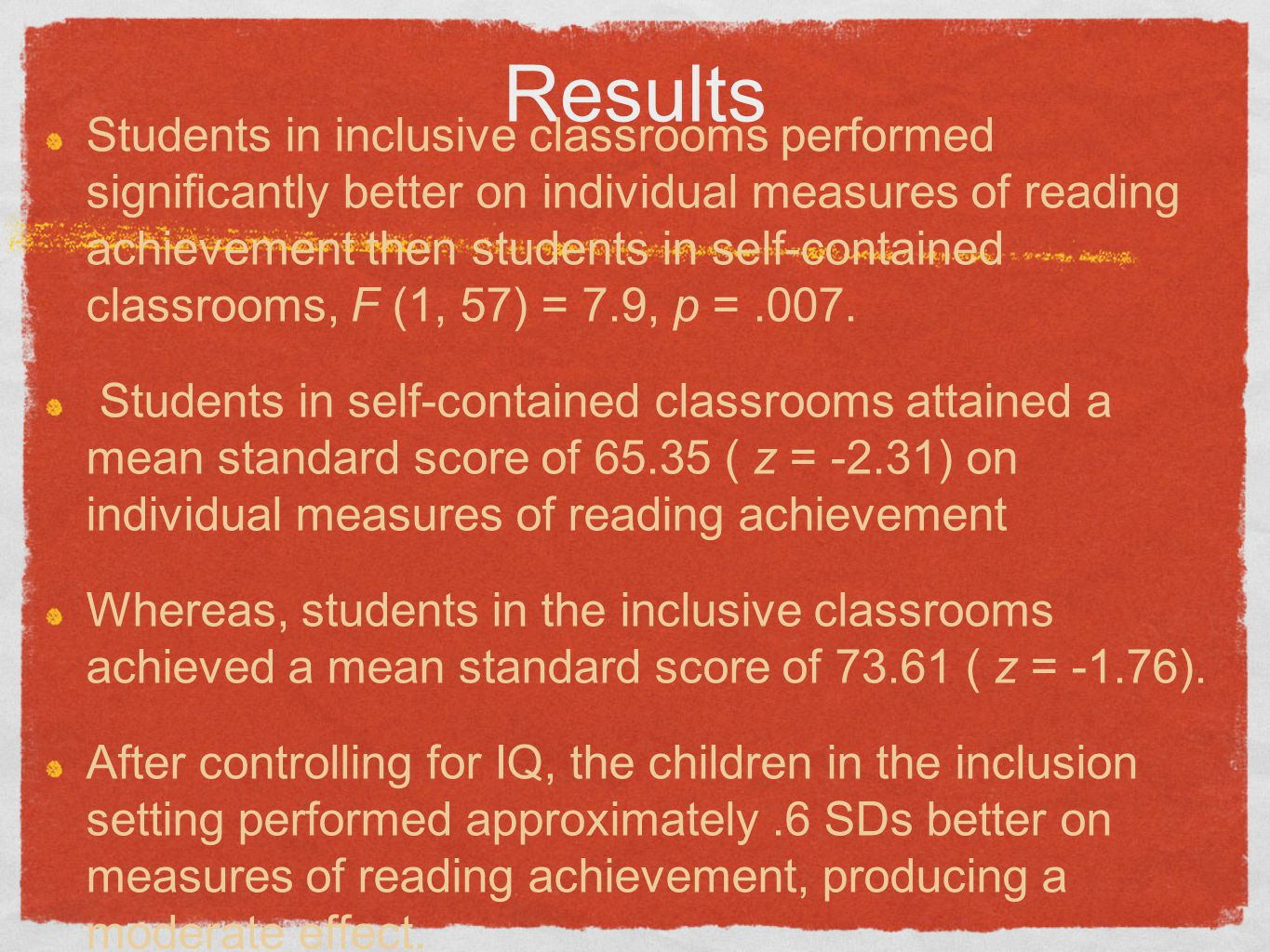 Results Students in inclusive classrooms performed significantly better on individual measures of reading achievement then students in self-contained