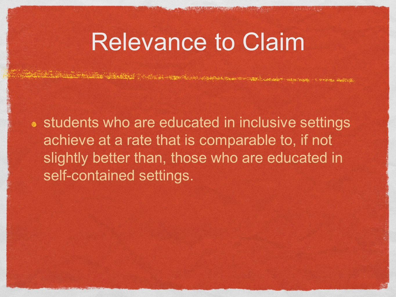 Relevance to Claim students who are educated in inclusive settings achieve at a rate that is comparable to, if not slightly better than, those who are