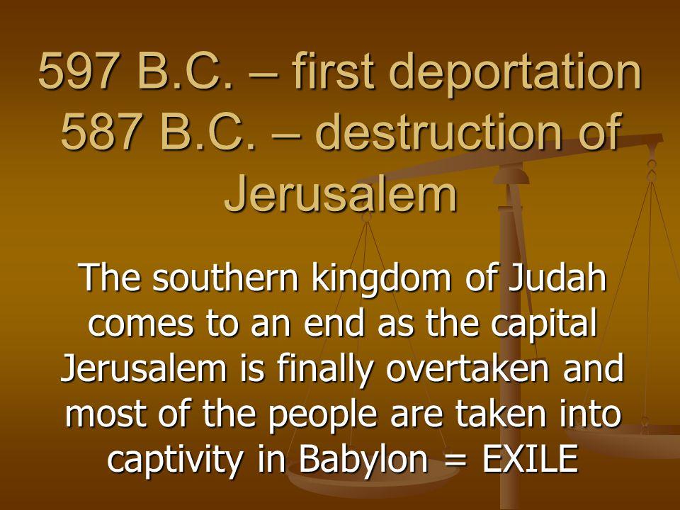 597 B.C. – first deportation 587 B.C.