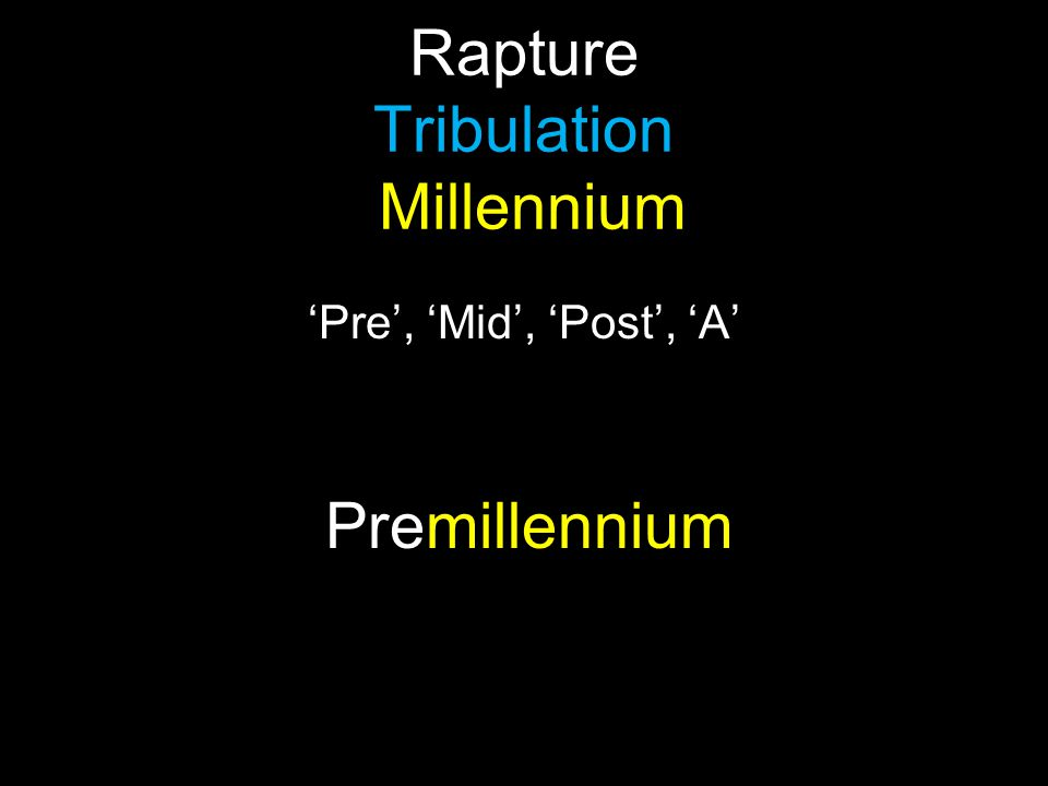 Rapture Tribulation Millennium 'Pre', 'Mid', 'Post', 'A' Premillennium