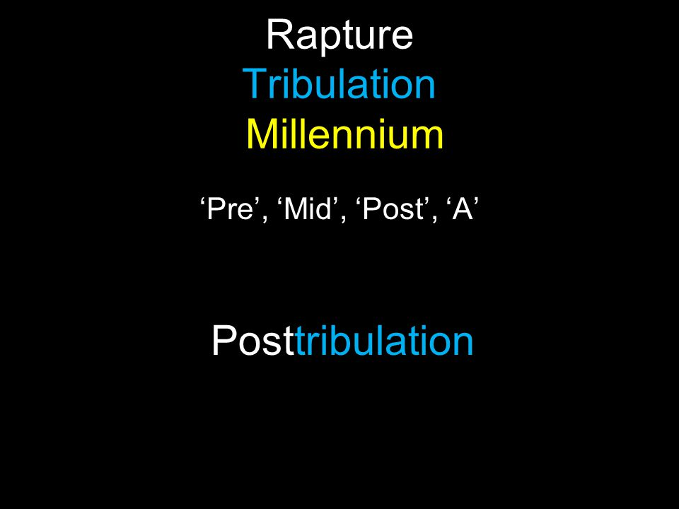 Rapture Tribulation Millennium 'Pre', 'Mid', 'Post', 'A' Posttribulation
