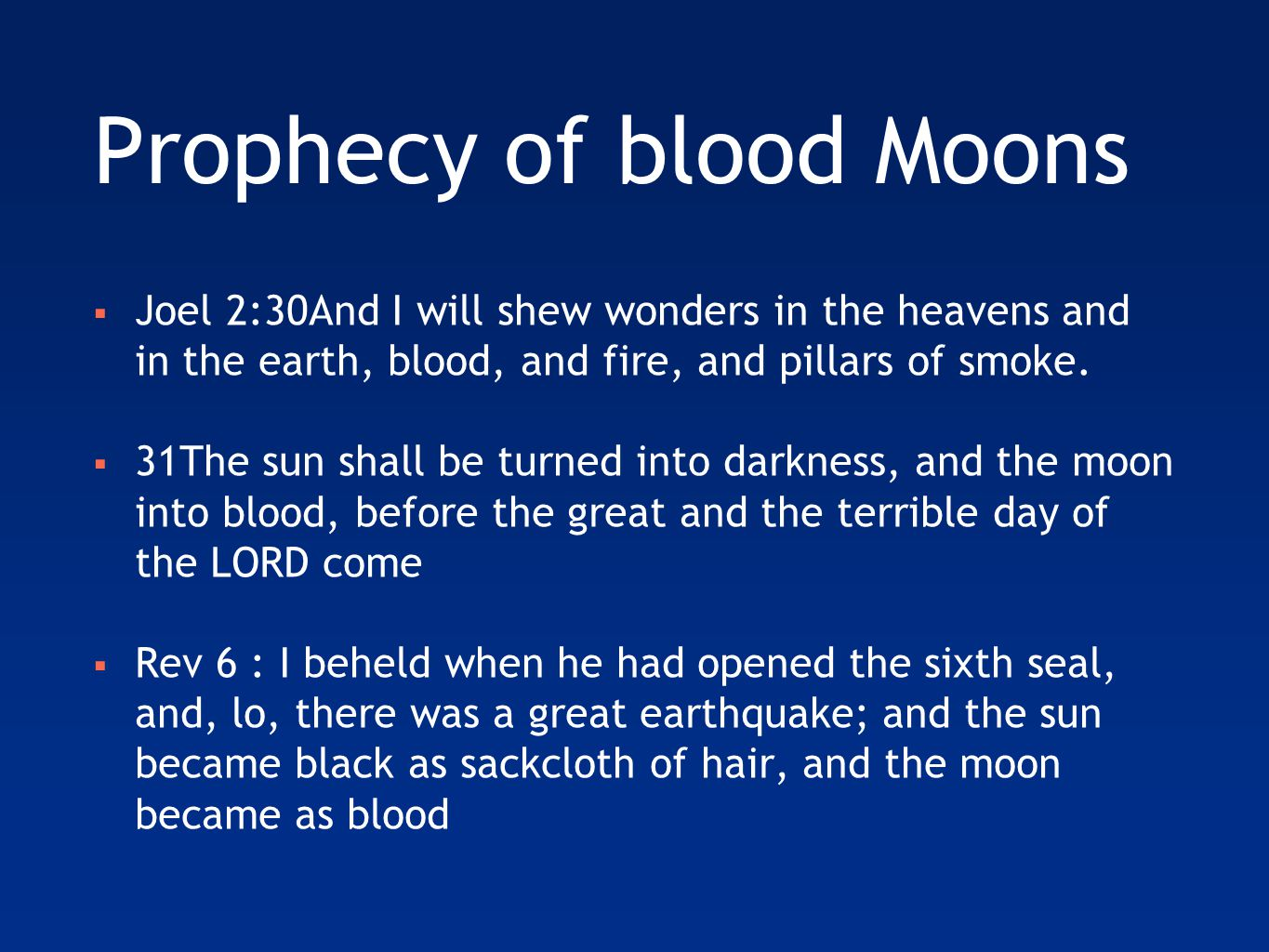 Prophecy of blood Moons  Joel 2:30And I will shew wonders in the heavens and in the earth, blood, and fire, and pillars of smoke.