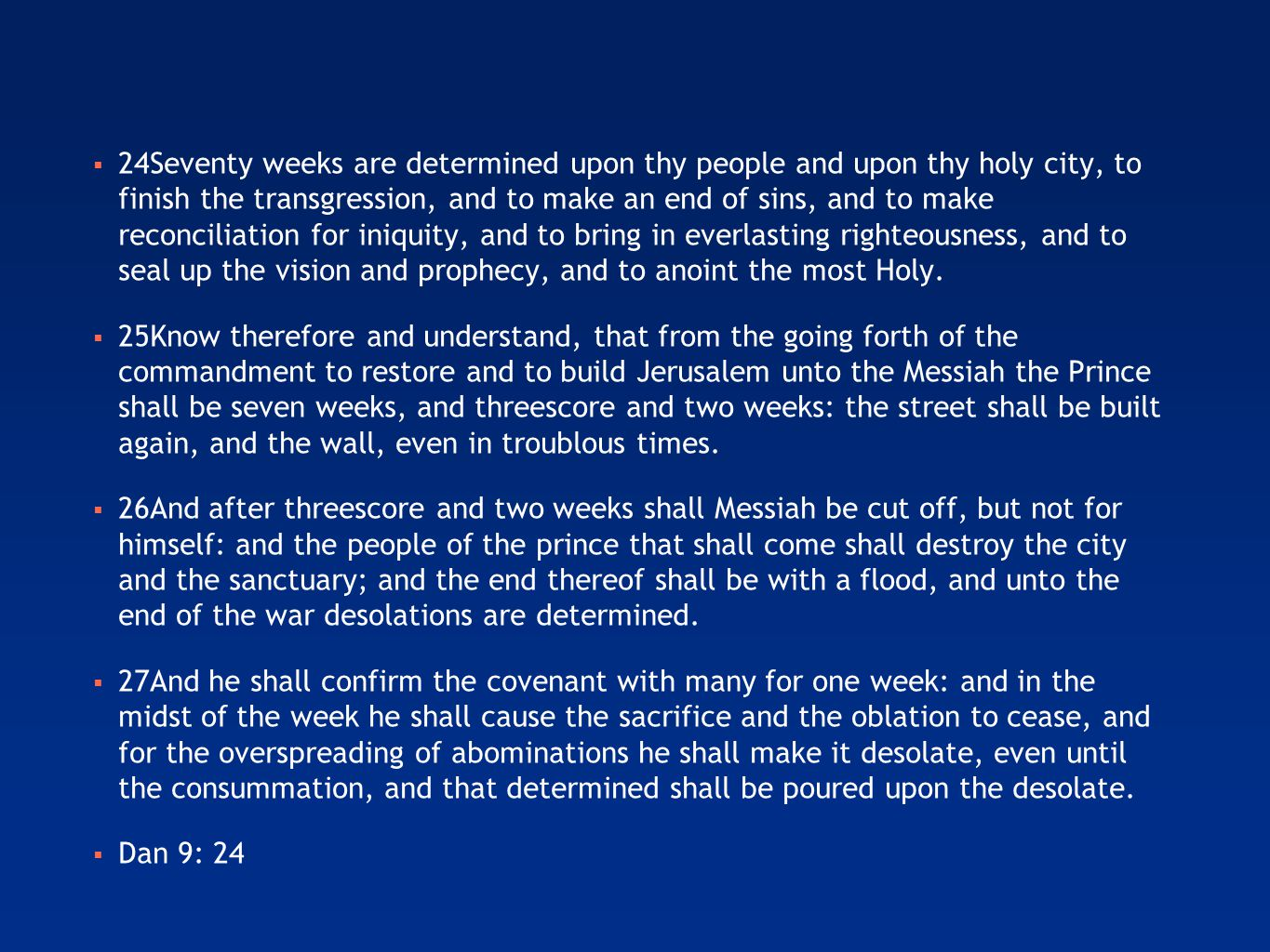  24Seventy weeks are determined upon thy people and upon thy holy city, to finish the transgression, and to make an end of sins, and to make reconciliation for iniquity, and to bring in everlasting righteousness, and to seal up the vision and prophecy, and to anoint the most Holy.