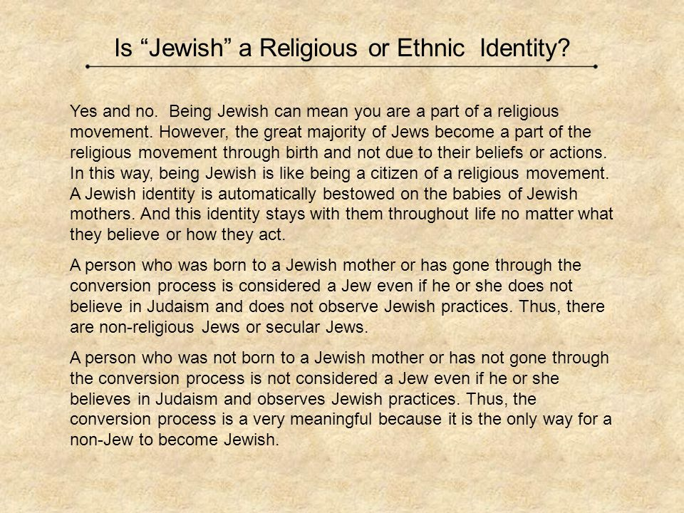 Yes and no. Being Jewish can mean you are a part of a religious movement.