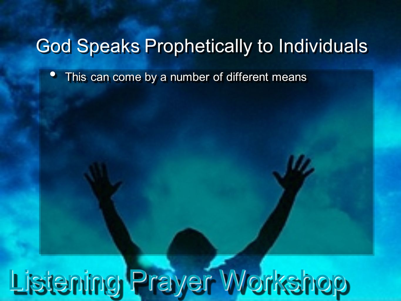 Listening Prayer Workshop God Speaks Prophetically to Individuals This can come by a number of different means This can come by a number of different