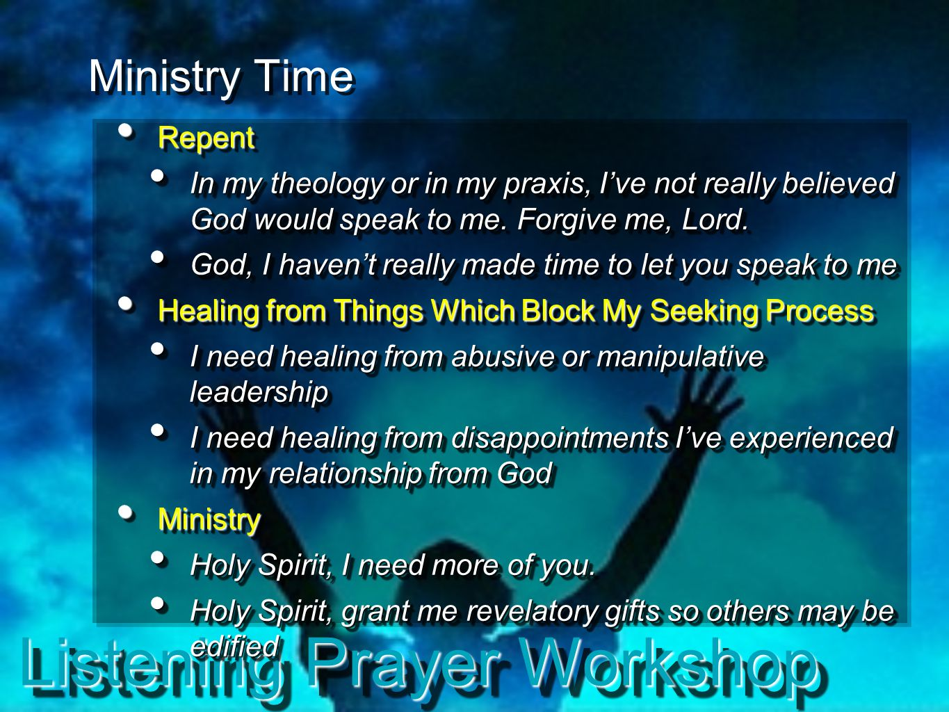 Listening Prayer Workshop Ministry Time Repent Repent In my theology or in my praxis, I've not really believed God would speak to me. Forgive me, Lord