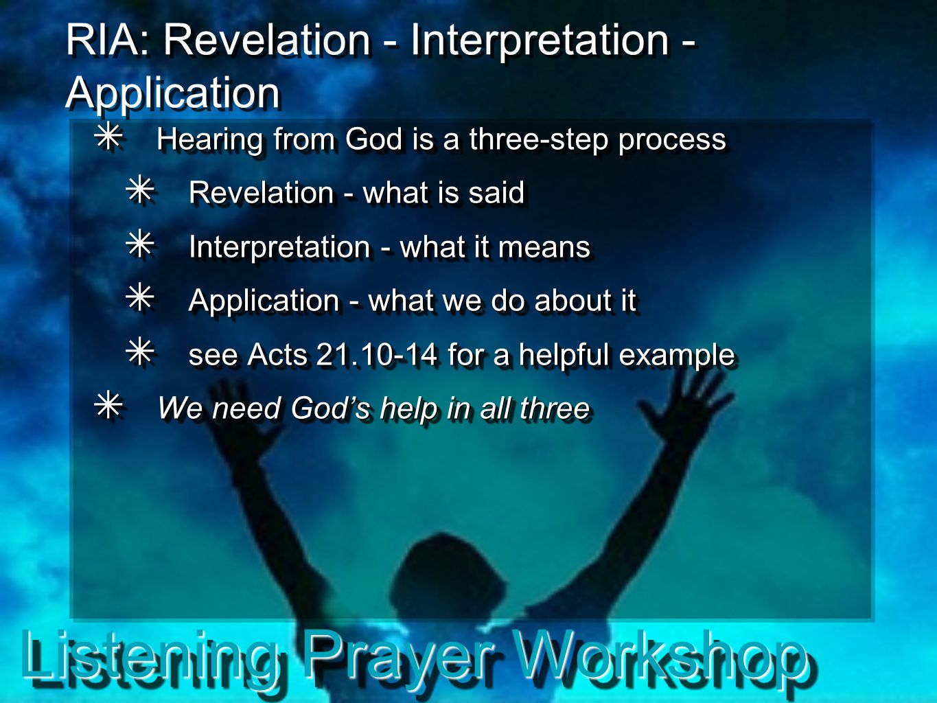 Listening Prayer Workshop RIA: Revelation - Interpretation - Application ✴ Hearing from God is a three-step process ✴ Revelation - what is said ✴ Inte