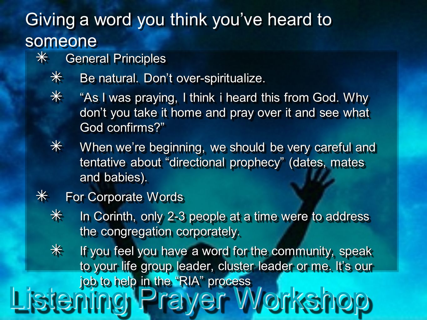 "Listening Prayer Workshop Giving a word you think you've heard to someone ✴ General Principles ✴ Be natural. Don't over-spiritualize. ✴ ""As I was pray"
