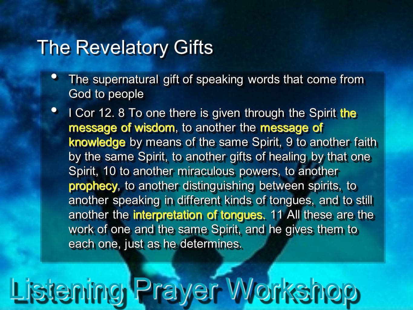 Listening Prayer Workshop Eagerly desire prophecy and use it in love (1 Cor 12-14) But eagerly desire the greater gifts (I Cor 12.31a) A And now I will show you the most excellent way (I Cor 12.31b) B If I speak in tongues...