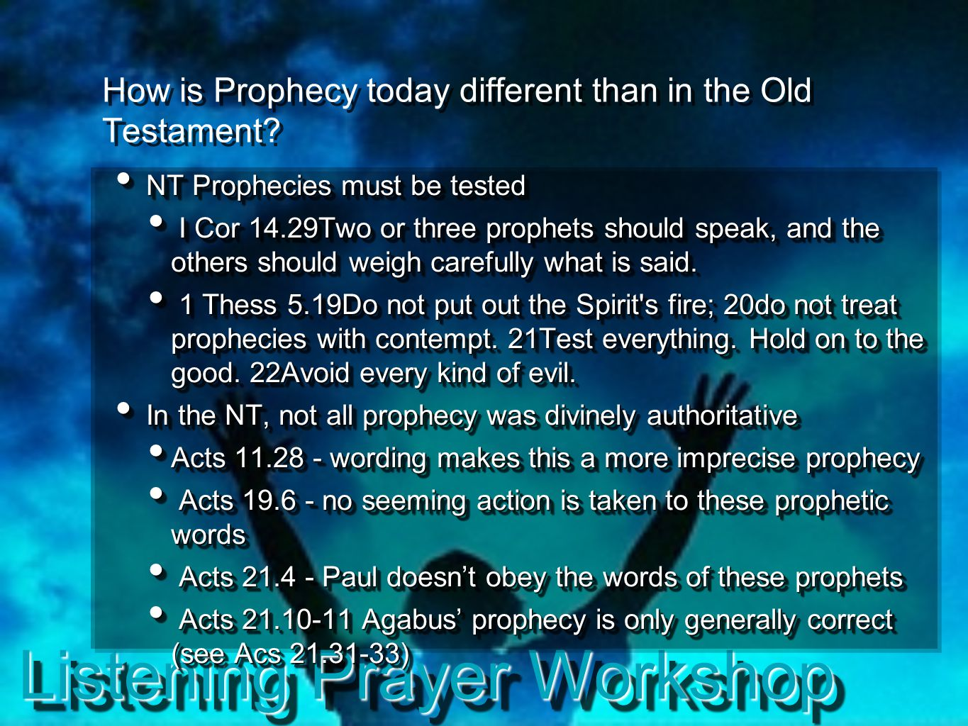 Listening Prayer Workshop How is Prophecy today different than in the Old Testament? NT Prophecies must be tested NT Prophecies must be tested I Cor 1