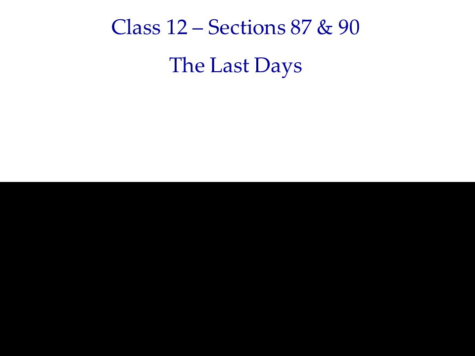 Class 12 – Sections 87 & 90 The Last Days