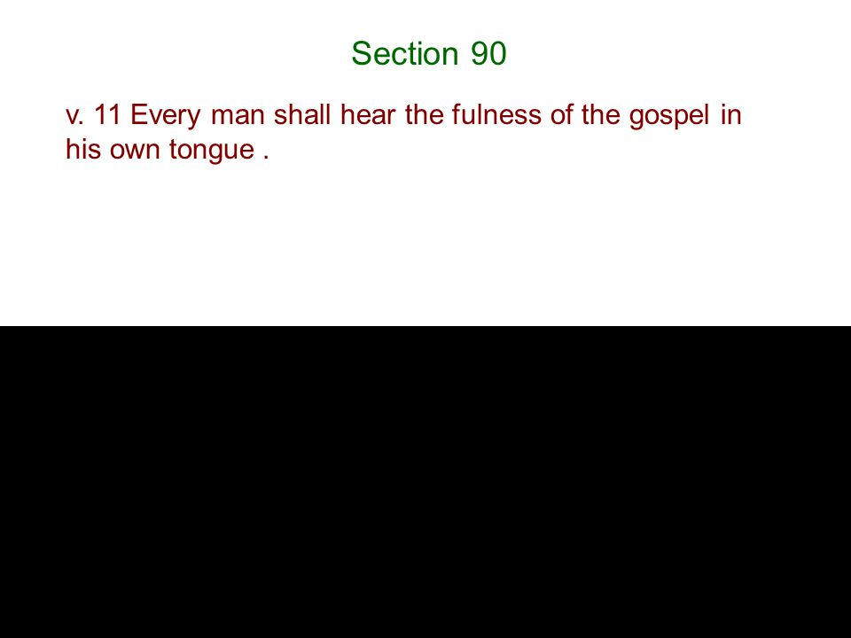 Section 90 v. 11 Every man shall hear the fulness of the gospel in his own tongue.
