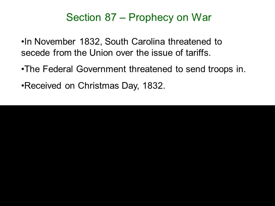 Section 87 – Prophecy on War In November 1832, South Carolina threatened to secede from the Union over the issue of tariffs.