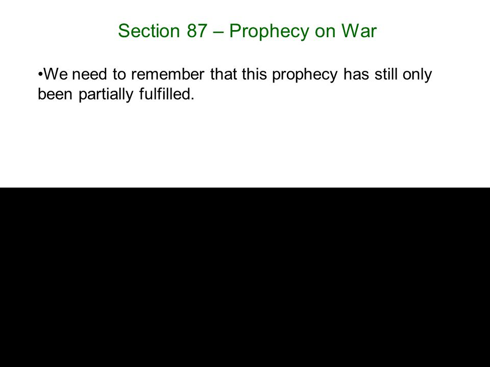 Section 87 – Prophecy on War We need to remember that this prophecy has still only been partially fulfilled.