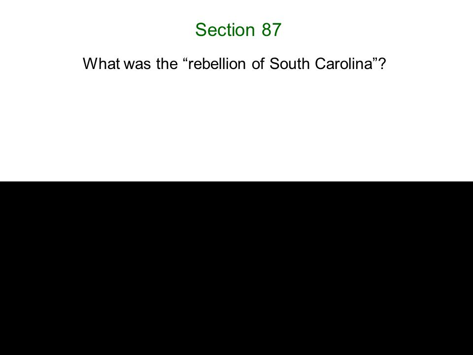 "Section 87 What was the ""rebellion of South Carolina""?"