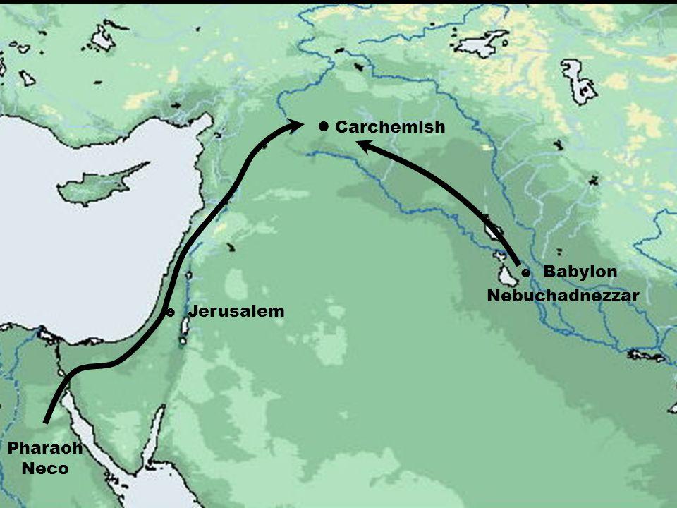  Jerusalem Carchemish  Babylon Nebuchadnezzar Pharaoh Neco