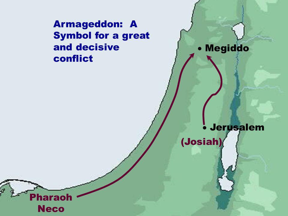  Jerusalem  Megiddo Pharaoh Neco (Josiah) Armageddon: A Symbol for a great and decisive conflict