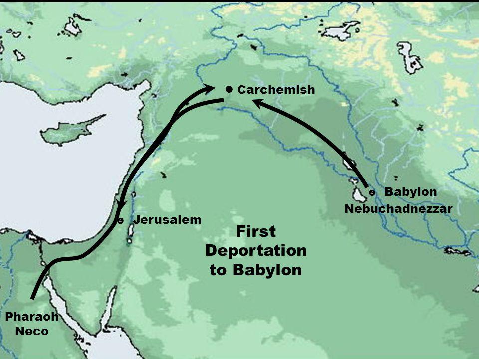  Jerusalem Carchemish  Babylon Nebuchadnezzar Pharaoh Neco First Deportation to Babylon