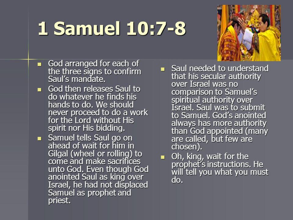 1 Samuel 10:7-8 God arranged for each of the three signs to confirm Saul's mandate. God arranged for each of the three signs to confirm Saul's mandate