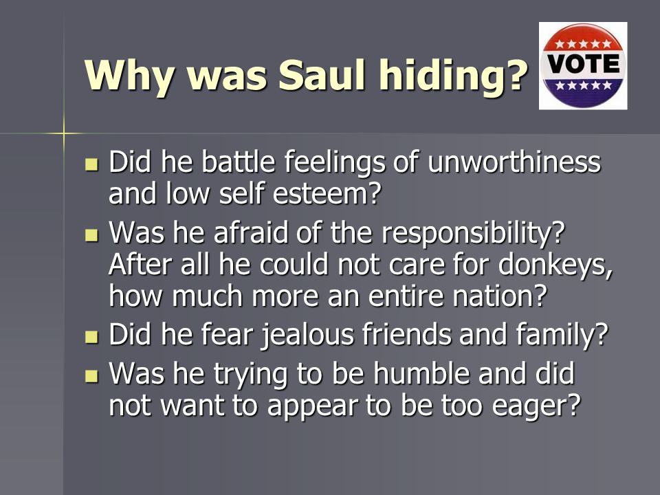 Why was Saul hiding? Did he battle feelings of unworthiness and low self esteem? Did he battle feelings of unworthiness and low self esteem? Was he af