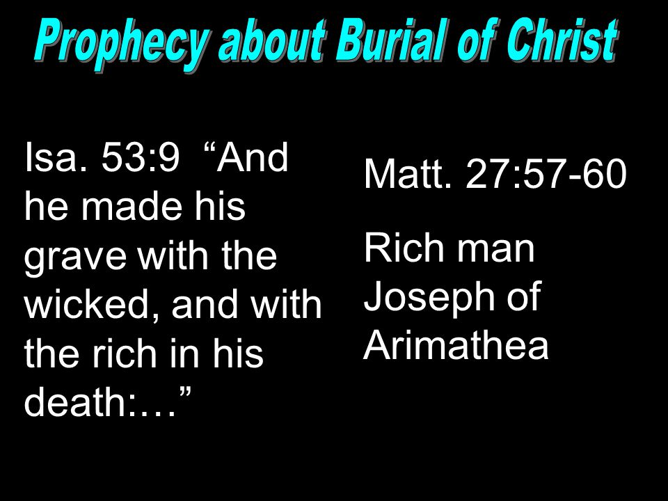 "Isa. 53:9 ""And he made his grave with the wicked, and with the rich in his death:…"" Matt. 27:57-60 Rich man Joseph of Arimathea"