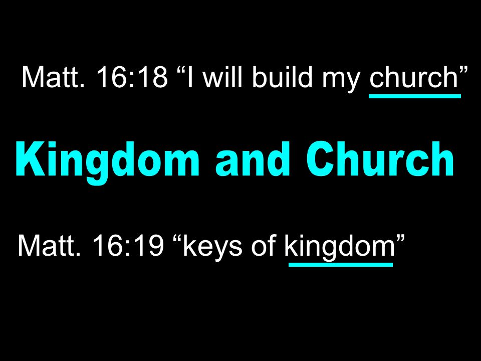 Matt. 16:18 I will build my church Matt. 16:19 keys of kingdom