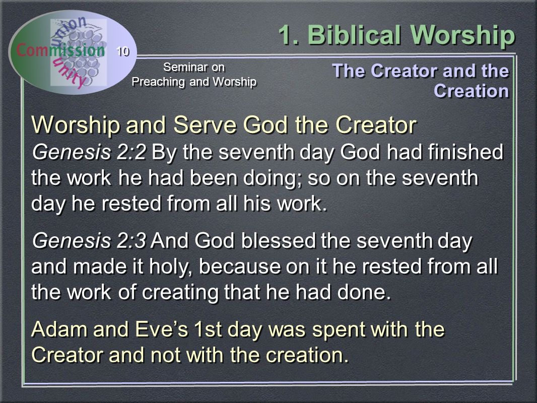 1. Biblical Worship Seminar on Preaching and Worship Seminar on Preaching and Worship 10 Worship and Serve God the Creator Genesis 2:2 By the seventh