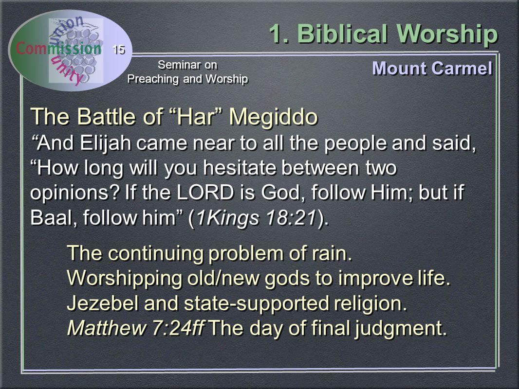 "1. Biblical Worship Seminar on Preaching and Worship Seminar on Preaching and Worship 15 Mount Carmel The Battle of ""Har"" Megiddo ""And Elijah came nea"