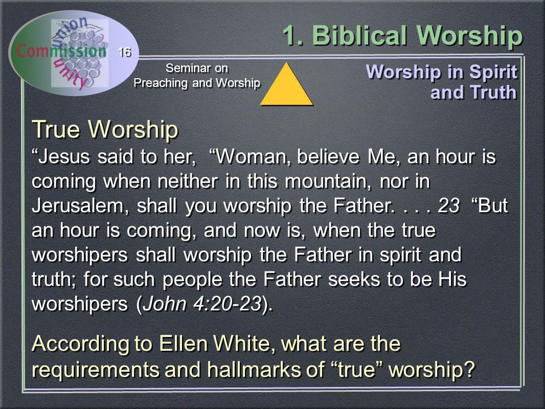 1. Biblical Worship Seminar on Preaching and Worship Seminar on Preaching and Worship 16 Worship in Spirit and Truth Worship in Spirit and Truth True