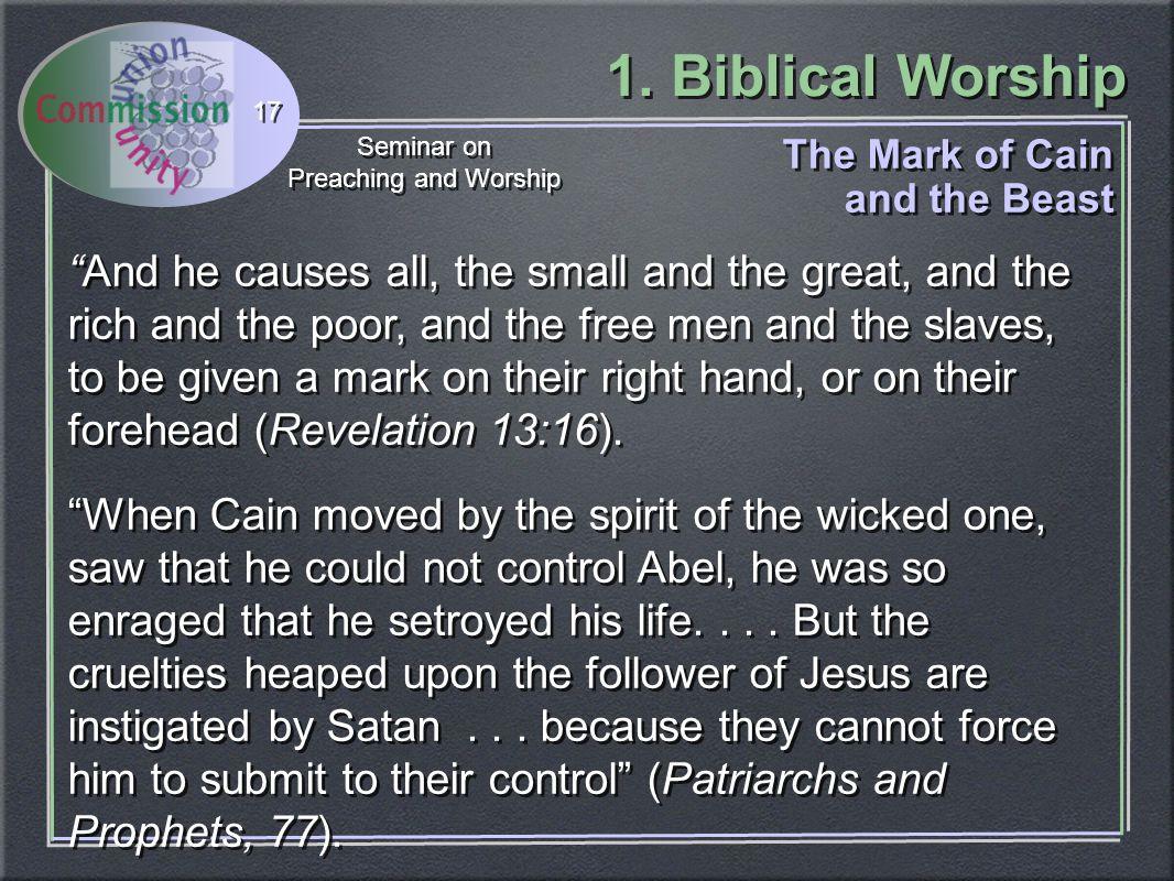1. Biblical Worship Seminar on Preaching and Worship Seminar on Preaching and Worship 17 The Mark of Cain and the Beast The Mark of Cain and the Beast
