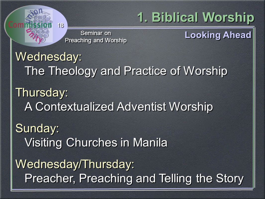 1. Biblical Worship Seminar on Preaching and Worship Seminar on Preaching and Worship 18 Looking Ahead Wednesday: The Theology and Practice of Worship