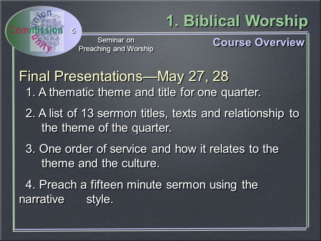 1. Biblical Worship Seminar on Preaching and Worship Seminar on Preaching and Worship 5 Final Presentations—May 27, 28 1. A thematic theme and title f