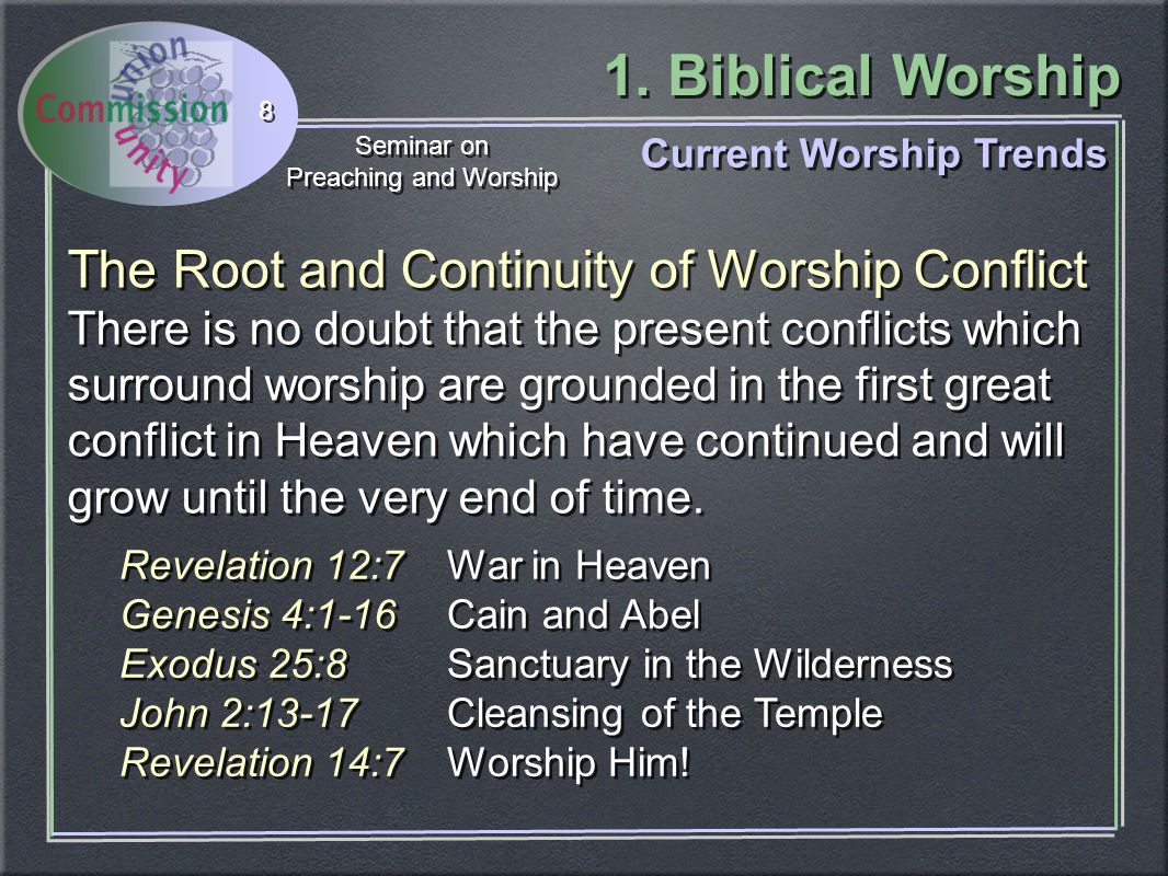 1. Biblical Worship Seminar on Preaching and Worship Seminar on Preaching and Worship 8 The Root and Continuity of Worship Conflict There is no doubt