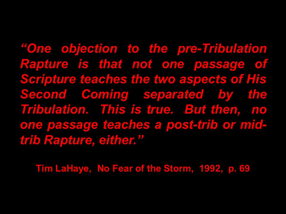 """""""One objection to the pre-Tribulation Rapture is that not one passage of Scripture teaches the two aspects of His Second Coming separated by the Tribu"""