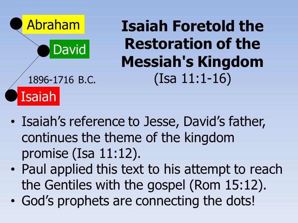 Abraham David Isaiah Isaiah Foretold the Restoration of the Messiah s Kingdom (Isa 11:1-16) 1896-1716 B.C.