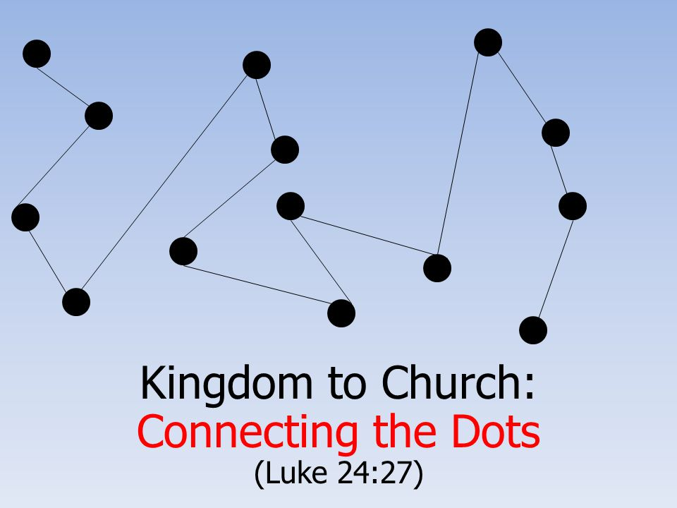 Kingdom to Church: Connecting the Dots (Luke 24:27)