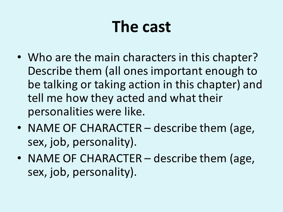 The cast Who are the main characters in this chapter? Describe them (all ones important enough to be talking or taking action in this chapter) and tel