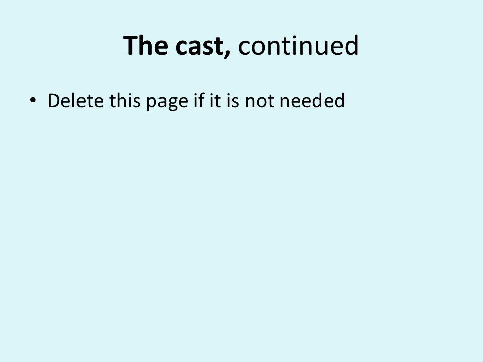 The cast, continued Delete this page if it is not needed