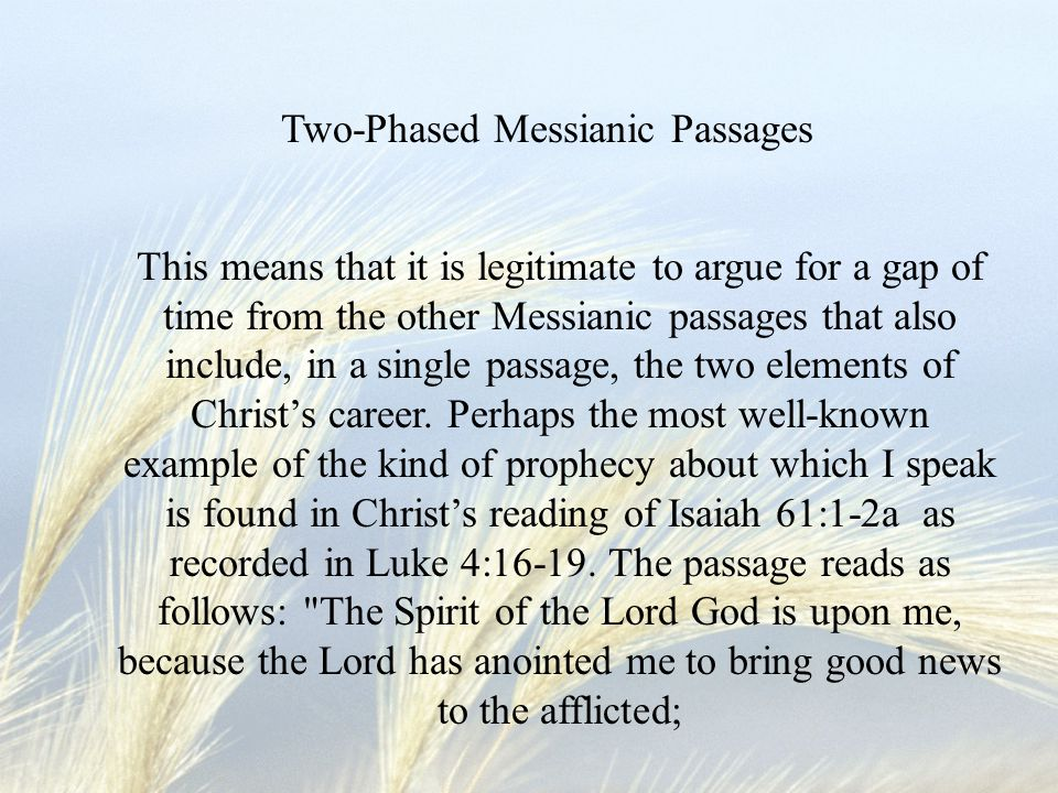 This means that it is legitimate to argue for a gap of time from the other Messianic passages that also include, in a single passage, the two elements