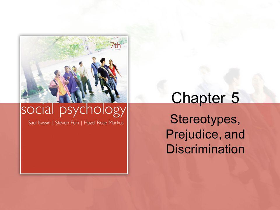 Chapter 5 Stereotypes, Prejudice, and Discrimination