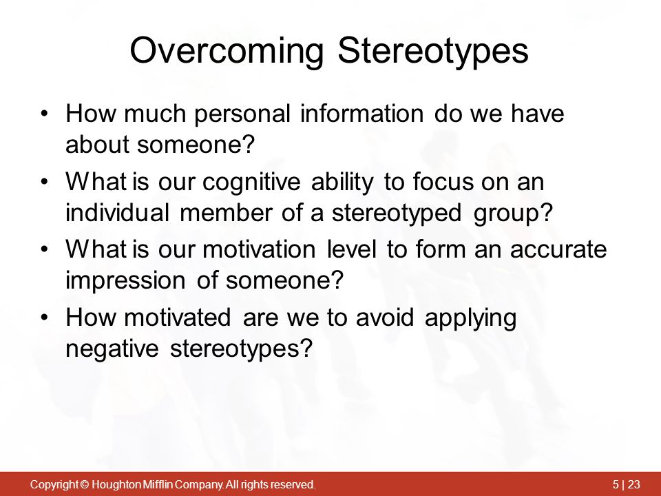 Copyright © Houghton Mifflin Company. All rights reserved.5 | 23 Overcoming Stereotypes How much personal information do we have about someone? What i